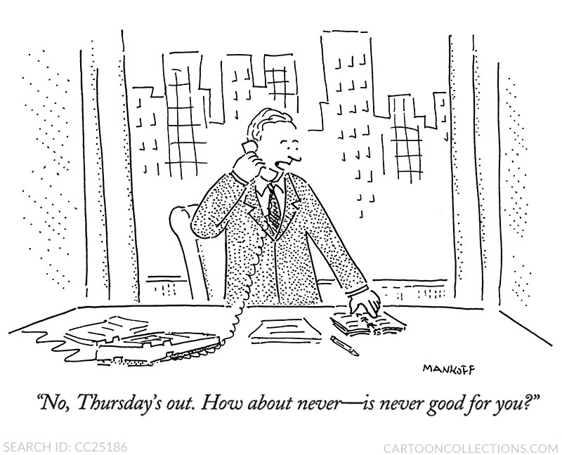 """""""No, Thursday's out. How about never - is never good for you?"""""""